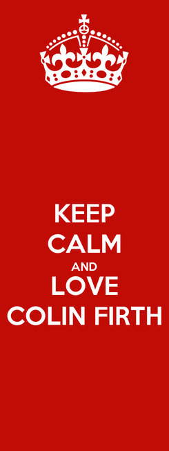 Poster: KEEP CALM AND LOVE COLIN FIRTH