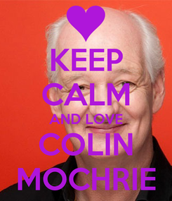 Poster: KEEP CALM AND LOVE COLIN MOCHRIE