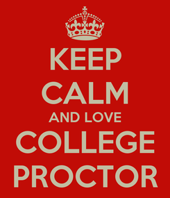 Poster: KEEP CALM AND LOVE COLLEGE PROCTOR