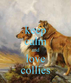 Poster: keep calm and love collies