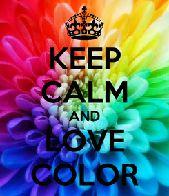 Poster: KEEP CALM AND LOVE COLOR