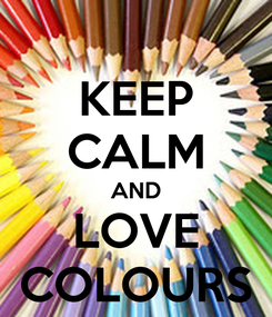 Poster: KEEP CALM AND LOVE COLOURS