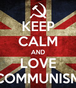Poster: KEEP CALM AND LOVE COMMUNISM