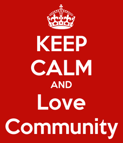 Poster: KEEP CALM AND Love Community