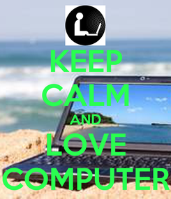 Poster: KEEP CALM AND LOVE COMPUTER