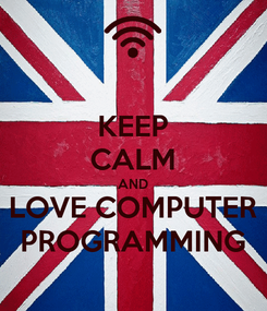 Poster: KEEP CALM AND LOVE COMPUTER PROGRAMMING