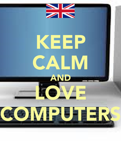 Poster: KEEP CALM AND LOVE COMPUTERS