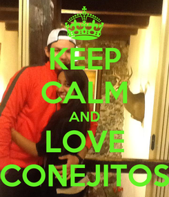 Poster: KEEP CALM AND LOVE CONEJITOS