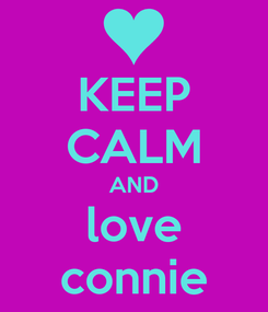Poster: KEEP CALM AND love connie