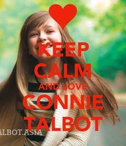 Poster: KEEP CALM AND LOVE CONNIE TALBOT