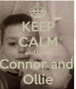 Poster: KEEP CALM and love  Connor and  Ollie