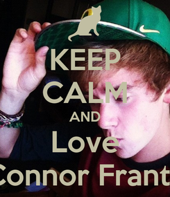 Poster: KEEP CALM AND Love Connor Franta