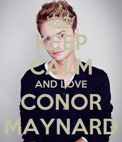 Poster: KEEP CALM AND LOVE CONOR MAYNARD