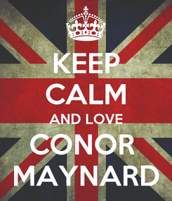 Poster: KEEP CALM AND LOVE CONOR  MAYNARD
