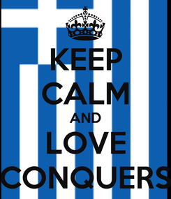 Poster: KEEP CALM AND LOVE CONQUERS