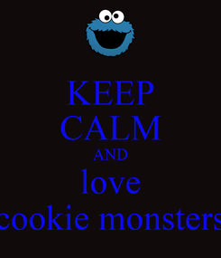 Poster: KEEP CALM AND love cookie monsters
