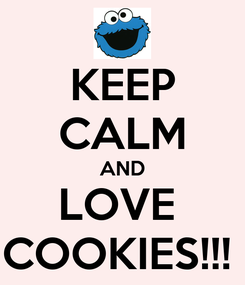 Poster: KEEP CALM AND LOVE  COOKIES!!!