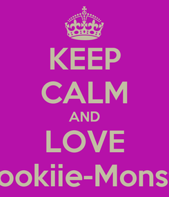 Poster: KEEP CALM AND LOVE Cookiie-Monsta