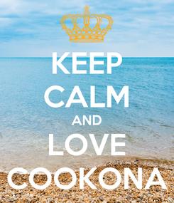 Poster: KEEP CALM AND LOVE COOKONA
