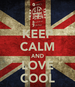 Poster: KEEP CALM AND LOVE COOL