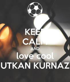 Poster: KEEP CALM AND love cool UTKAN KURNAZ