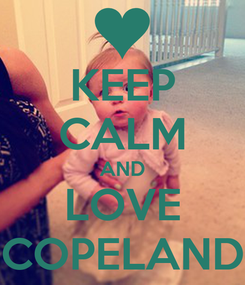 Poster: KEEP CALM AND LOVE COPELAND