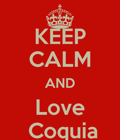 Poster: KEEP CALM AND Love  Coquia