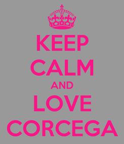 Poster: KEEP CALM AND LOVE CORCEGA