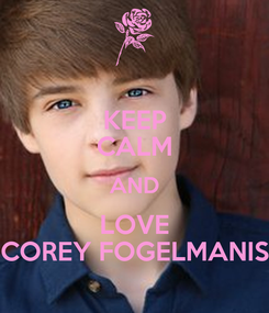 Poster: KEEP CALM AND LOVE COREY FOGELMANIS