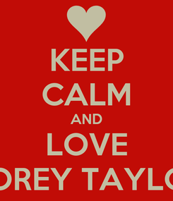 Poster: KEEP CALM AND LOVE COREY TAYLOR
