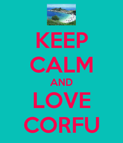 Poster: KEEP CALM AND LOVE CORFU