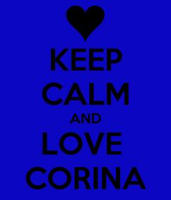 Poster: KEEP CALM AND LOVE  CORINA