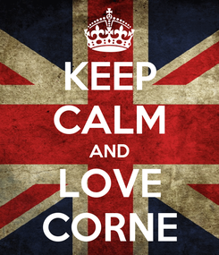 Poster: KEEP CALM AND LOVE CORNE