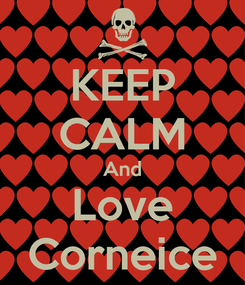 Poster: KEEP CALM And Love Corneice