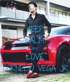 Poster: KEEP CALM AND LOVE CORNELIO VEGA JR