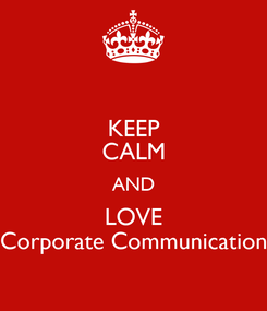 Poster: KEEP CALM AND LOVE Corporate Communication