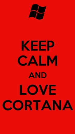 Poster: KEEP CALM AND LOVE CORTANA