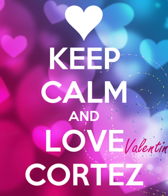 Poster: KEEP CALM AND LOVE CORTEZ
