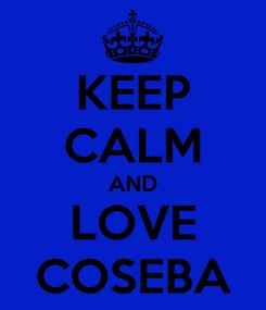 Poster: KEEP CALM AND LOVE COSEBA