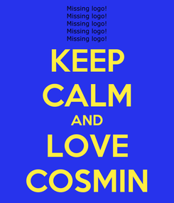 Poster: KEEP CALM AND LOVE COSMIN