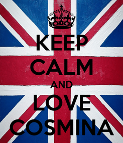 Poster: KEEP CALM AND LOVE COSMINA