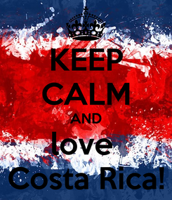 Poster: KEEP CALM AND love  Costa Rica!