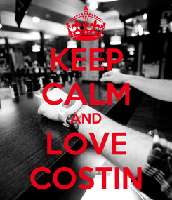 Poster: KEEP CALM AND LOVE COSTIN