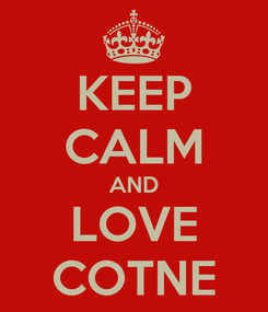 Poster: KEEP CALM AND LOVE COTNE