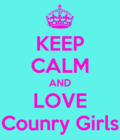 Poster: KEEP CALM AND LOVE Counry Girls