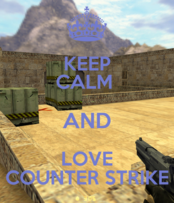 Poster: KEEP CALM  AND LOVE COUNTER STRIKE