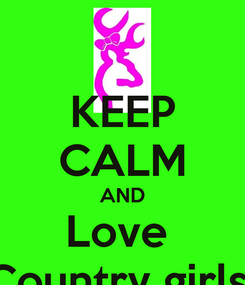 Poster: KEEP CALM AND Love  Country girls