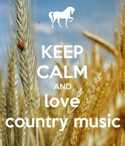 Poster: KEEP CALM AND love country music