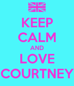 Poster: KEEP CALM AND LOVE COURTNEY