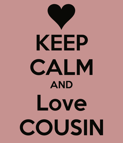 Poster: KEEP CALM AND Love COUSIN
